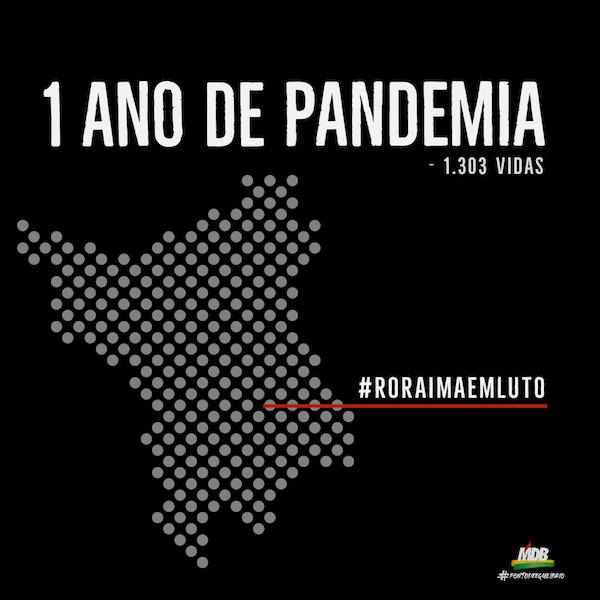 Arte mostra mapa de Roraima em fundo preto com dizeres 1 ano de pandemia, - 1.300 vidas e Roraima em Luto